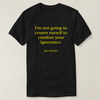 A T Shirt with a great quote by Jon Stewart.