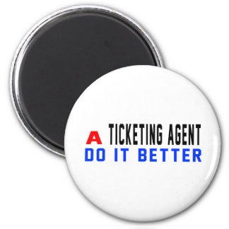 A Ticketing Agent Do It Better Refrigerator Magnet
