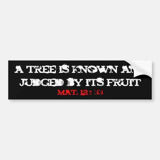 a tree is known and judged by its fruit, mat. 1... bumper sticker