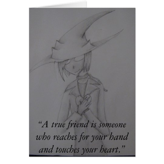 """""""A true friend is someone who reaches Card"""