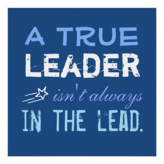 A True Leader isn't always in the Lead Inspiration Posters