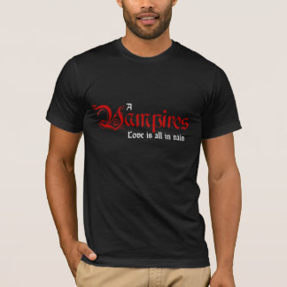 A Vampeir love is all in vein T-Shirt