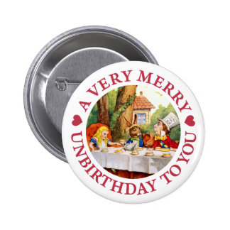 A VERY, MERRY UNBIRTHDAY TO YOU! 6 CM ROUND BADGE