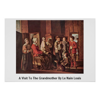 A Visit To The Grandmother By Le Nain Louis Poster