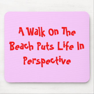 A Walk On The Beach Puts Life In Perspective Mouse Pad