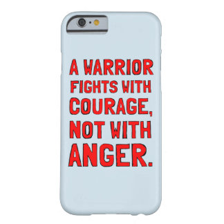"""""""A Warrior Fights with Courage, Not with Anger"""" Barely There iPhone 6 Case"""