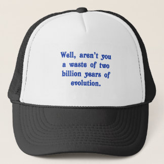 A Waste of two billion years of evolution Trucker Hat
