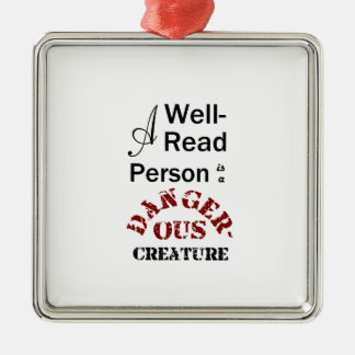 A Well-Read Person is a Dangerous Creature Christmas Ornament