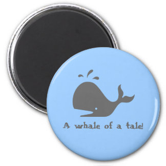 A whale of a tale! 6 cm round magnet