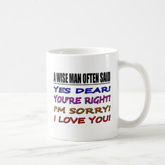 A Wise Man Often Said Yes Dear ... I Love You Coffee Mug