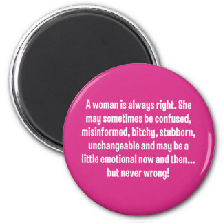 A Woman Is Always Right … 6 Cm Round Magnet