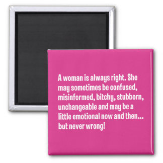 A Woman Is Always Right … Square Magnet