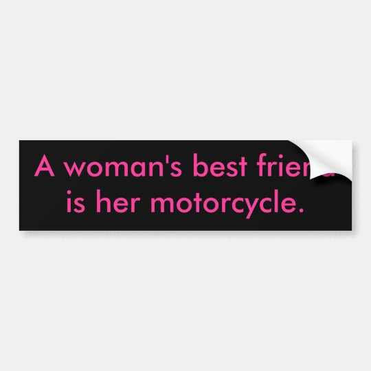A woman's best friendis her motorcycle. bumper sticker