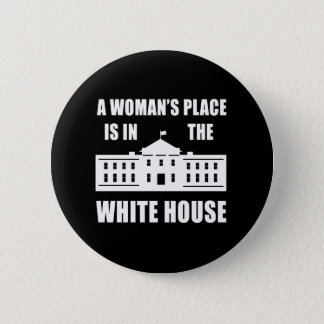 """A WOMAN'S PLACE IS IN THE WHITE HOUSE"" 2.25-inch 6 Cm Round Badge"