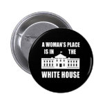 """""""A WOMAN'S PLACE IS IN THE WHITE HOUSE"""" 2.25-inch 6 Cm Round Badge"""