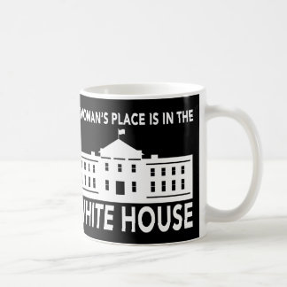"""""""A WOMAN'S PLACE IS IN THE WHITE HOUSE"""" COFFEE MUG"""