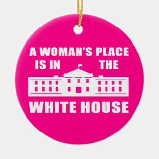 """""""A WOMAN'S PLACE IS IN THE WHITE HOUSE"""" ROUND CERAMIC DECORATION"""