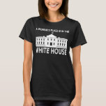 """A WOMAN'S PLACE IS IN THE WHITE HOUSE"" T-Shirt"