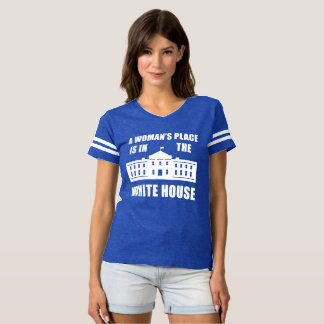 """A WOMAN'S PLACE IS IN THE WHITE HOUSE"" TEES"