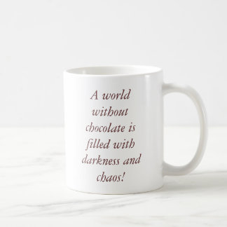 A world without chocolate is filled with darkne... coffee mug