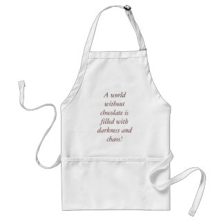 A world without chocolate is filled with darkne... standard apron