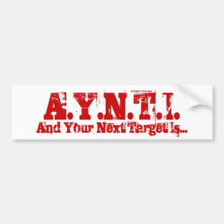 A.Y.N.T.I., And Your Next Target Is... Car Bumper Sticker
