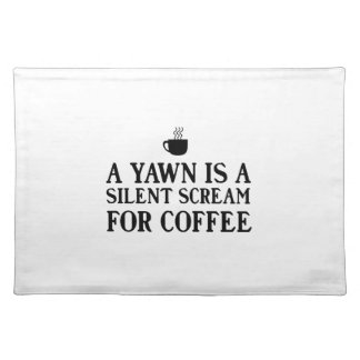 A Yawn is a Silent Scream for Coffee Placemat