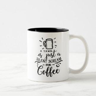 A Yawn is Just a Silent Scream for Coffee Two-Tone Coffee Mug