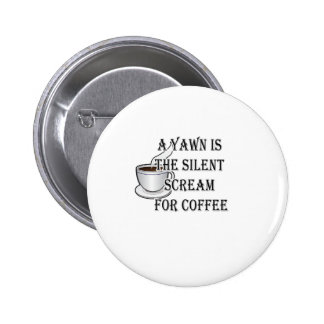 A Yawn Is The Silent Scream For Coffee 6 Cm Round Badge