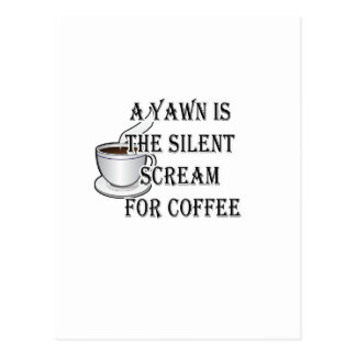 A Yawn Is The Silent Scream For Coffee Postcard