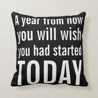 A Year From Now You Will Wish You Had Started Cushion