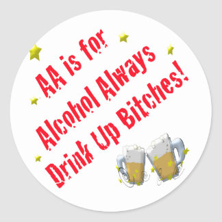 AA is For Alcohol Always Round Sticker