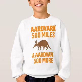 Aardvark 500 Miles funny pun Sweatshirt