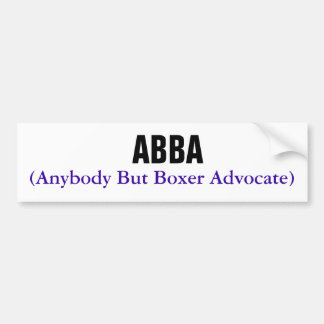 ABBA, (Anybody But Boxer Advocate) Bumper Stickers