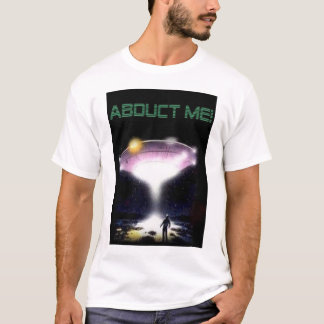 Abduct me! T-Shirt
