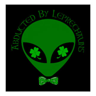 Abducted By Alien Leprechauns Posters