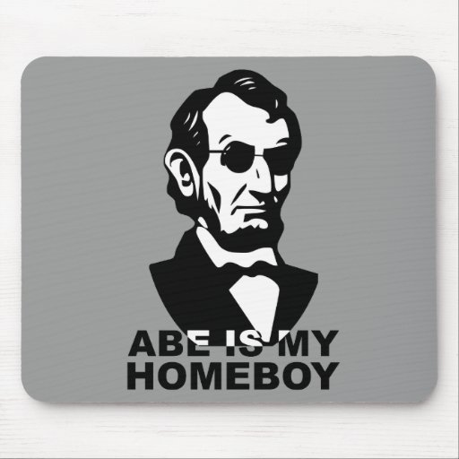 Abe is my Homeboy Mousepads