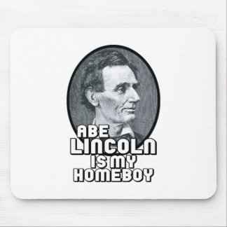 Abe Lincoln is my Homeboy Mouse Pad