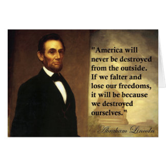 """Abe Lincoln Quote """"America will never be..."""" Greeting Cards"""