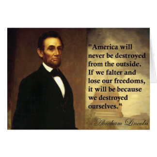 "Abe Lincoln Quote ""America will never be..."" Card"