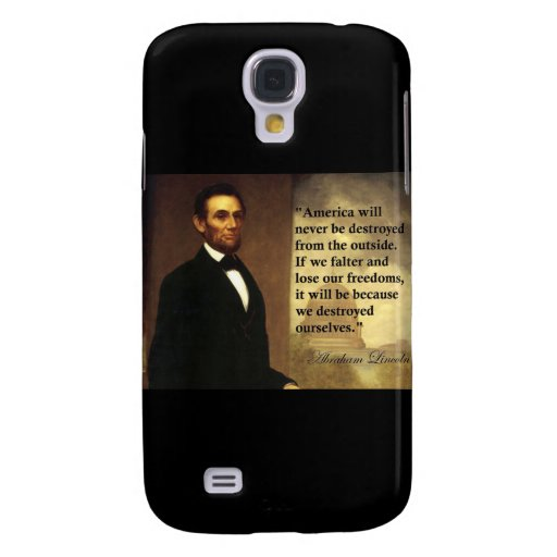 """Abe Lincoln Quote """"America will never be..."""" Galaxy S4 Cover"""