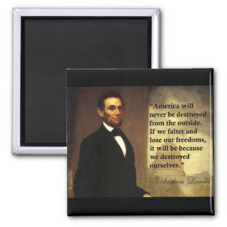 """Abe Lincoln Quote """"America will never be..."""" Magnet"""