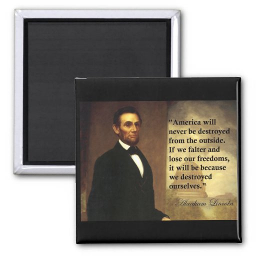 """Abe Lincoln Quote """"America will never be..."""" Fridge Magnets"""