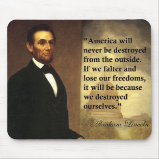 """Abe Lincoln Quote """"America will never be..."""" Mouse Pads"""