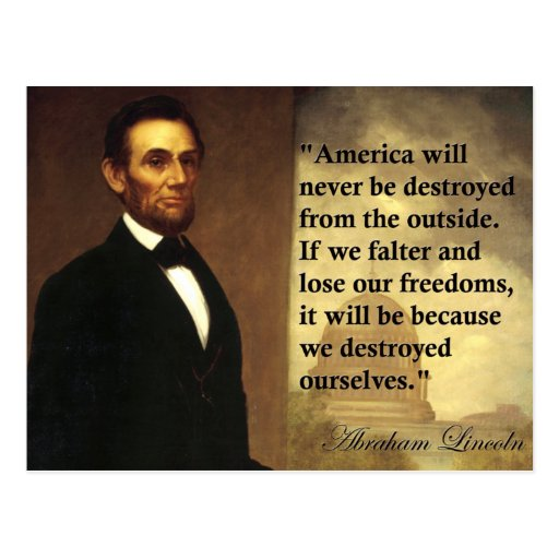 """Abe Lincoln Quote """"America will never be..."""" Post Cards"""