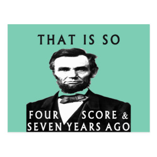Abe Lincoln That Is So Four Score & Seven Years Ag Postcard