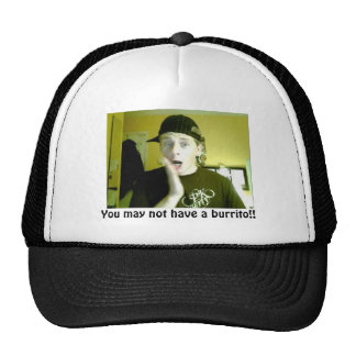 ablbhg, You may not have a burrito!! Trucker Hat