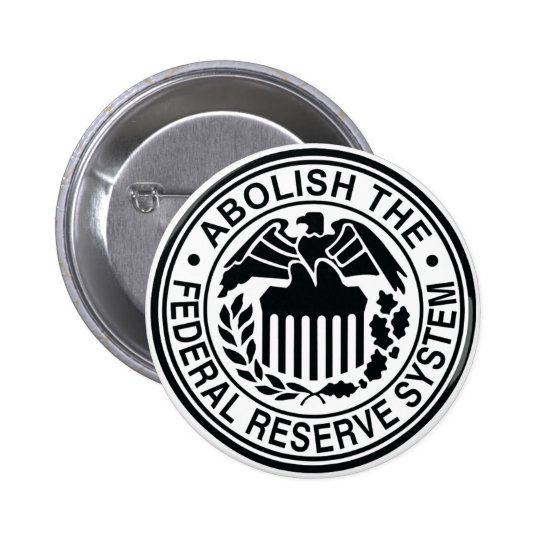Abolish The Federal Reserve 6 Cm Round Badge