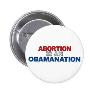 ABORTION IS AN OBAMANATION Button
