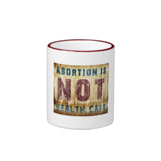 Abortion Is NOT Health Care Mug